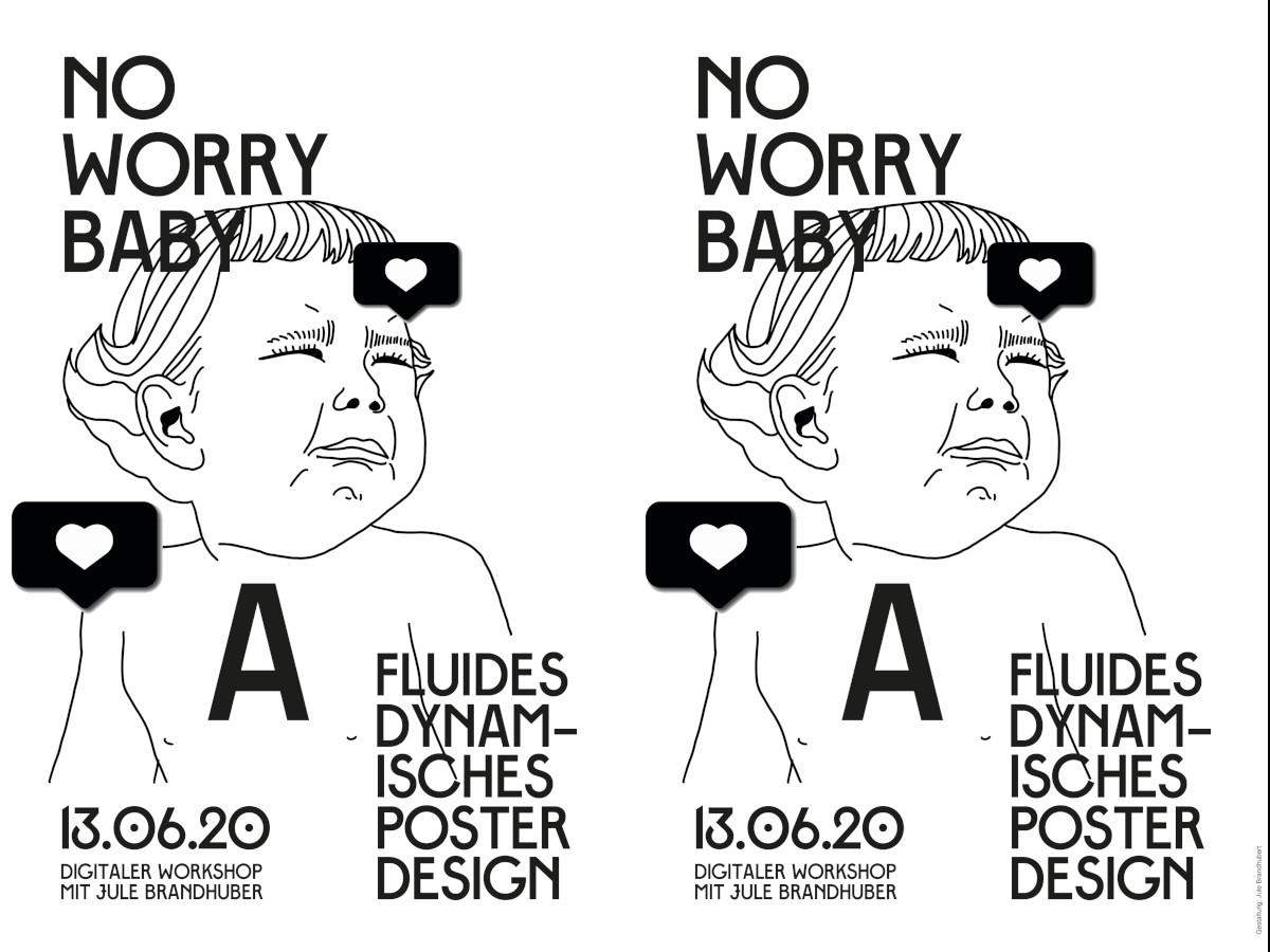 NO WORRY BABY – Fluides Dynamisches Poster-Design mit Jule Brandhuber